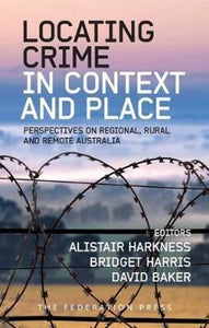 Locating Crime in Context and Place : Perspectives on Regional, Rural and Remote Australia