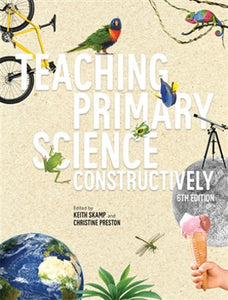 Teaching Primary Science Constructively 6ed