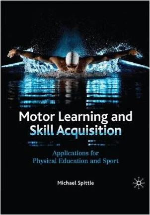 Motor Learning and Skill Acquisition : Applications for Physical Education & Sport
