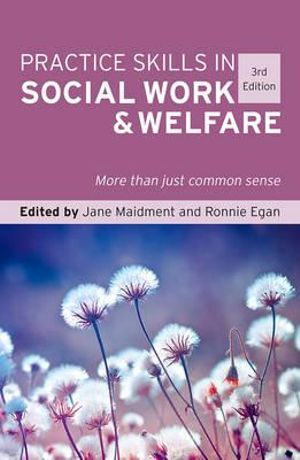 Practice Skills in Social Work and Welfare 3ed : More than Just Common Sense