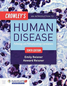Crowley's An Introduction to Human Disease 10ed : Pathology & Pathophysiology Correlations