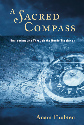 A Sacred Compass: Navigating Life Through the Bardo Teachings