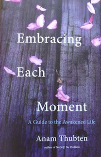 Embracing Each Moment: A Guide to the Awakened Life - Paperback