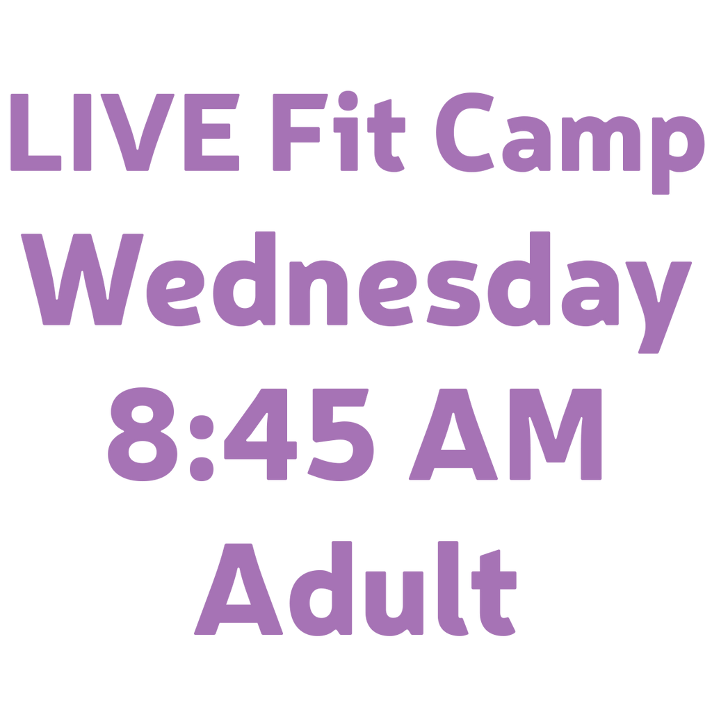 LIVE FIT CAMP WEDNESDAY 8:45AM Adult