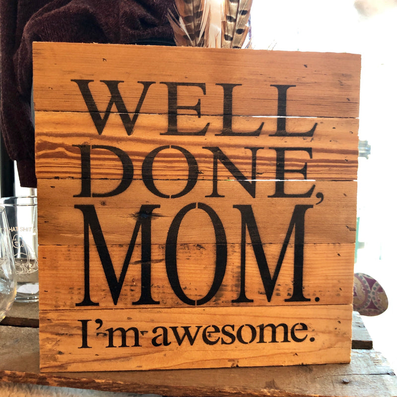 Well Done Mom Sign