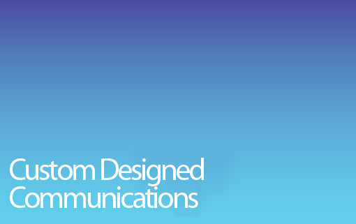Custom Designed Communications