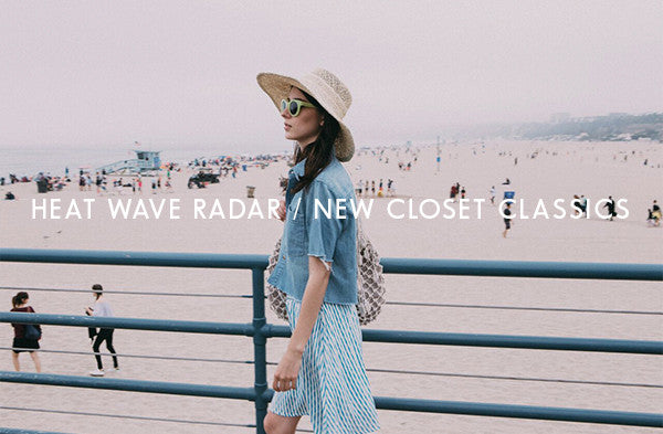 Trend Watch | Heat wave Radar - New Closet Classics for Summer