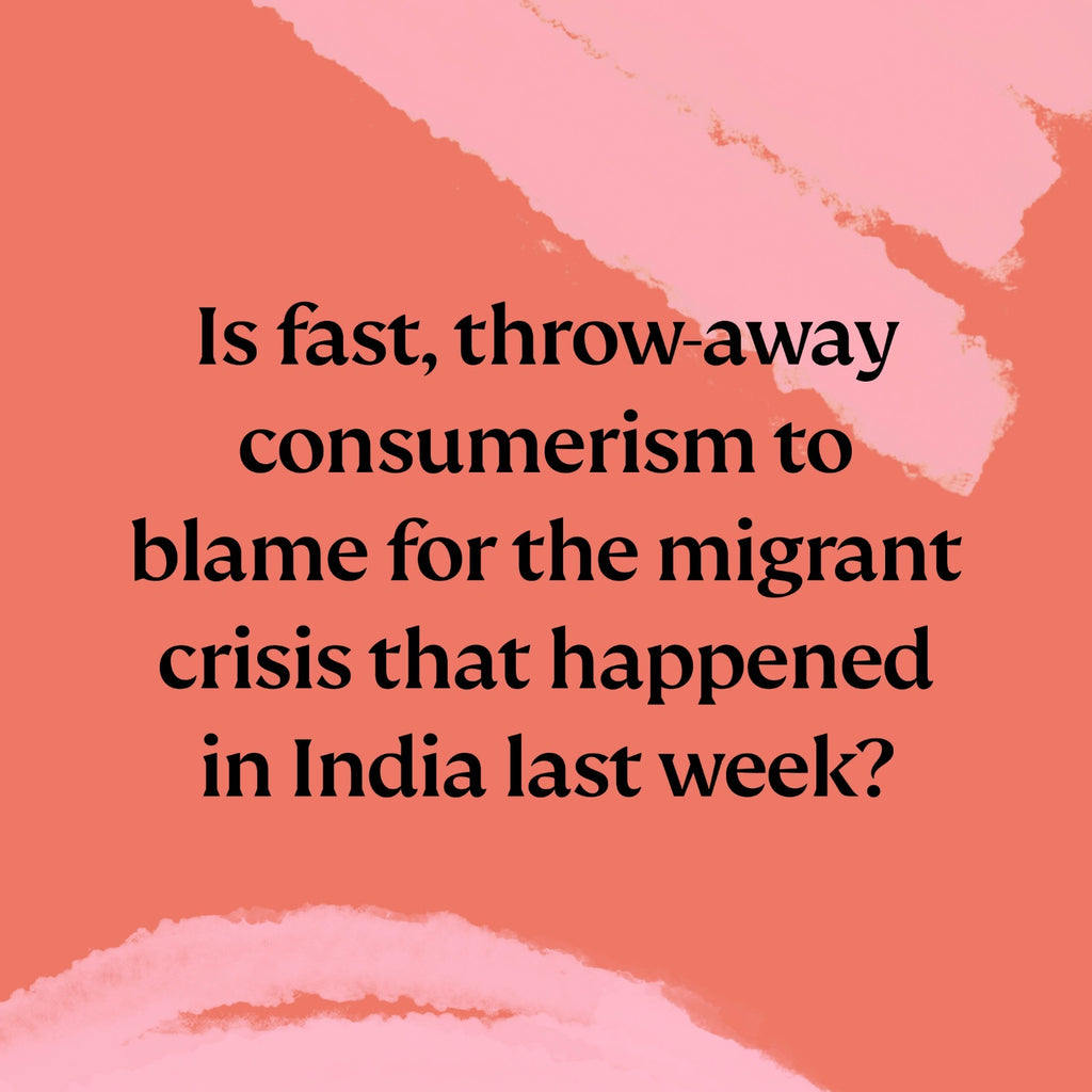 Is fast throw away consumerism to blame for the migrant crisis that happened in India last week?