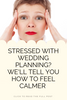 Top ways to banish your wedding stress