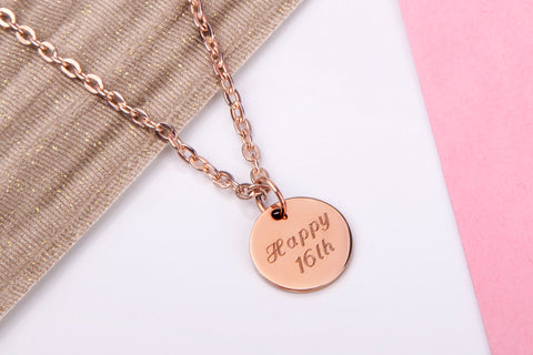 Image of Rose Gold Coloured Necklace Pendant for 16th Birthday with Small Rose Gold Disc engraved with 'Happy 16th' on a rose gold coloured chain! - Statement Made Jewellery