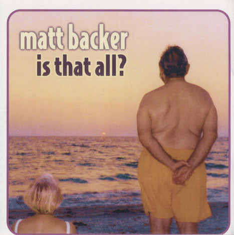 Backer, Matt – Is That All?