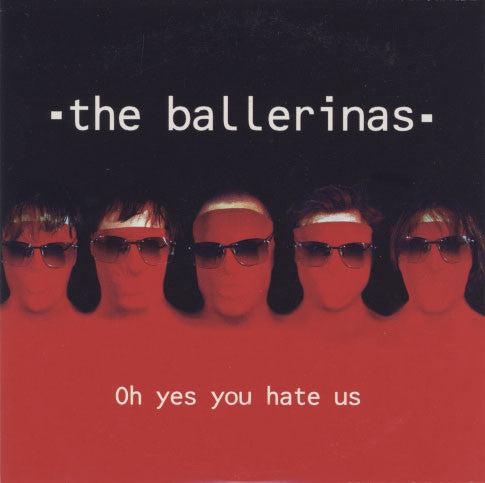 Ballerinas – Oh Yes You Hate Us