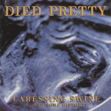 Died Pretty – Caressing Swine (…And Some History)