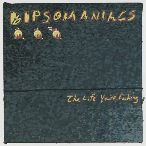 Dipsomaniacs – The Life You're Faking