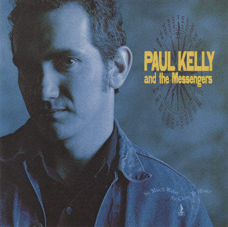 Kelly, Paul – So Much Water So Close To Home