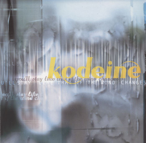 Kodeine – You'll Stay Like That If The Wind Changes