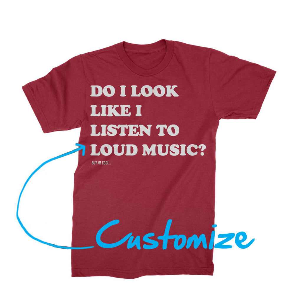Do I Look Like I Listen To Loud Music? - Custom - T-Shirt