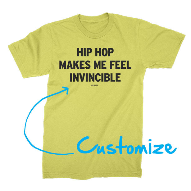 Hip Hop Makes Me Feel Invincible - Custom - T-shirt