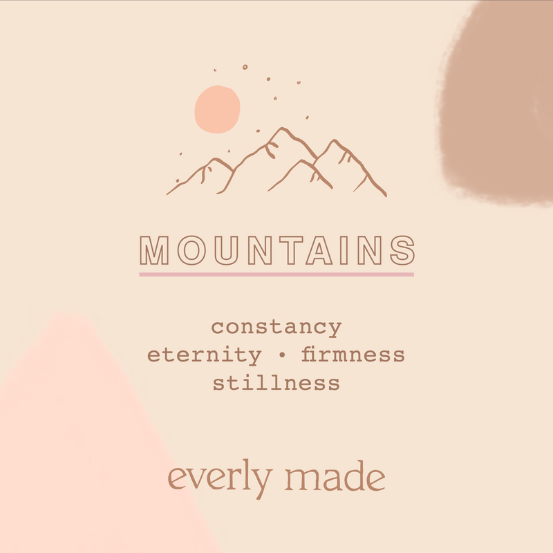 Mountains: constancy • eternity • firmness • stillness