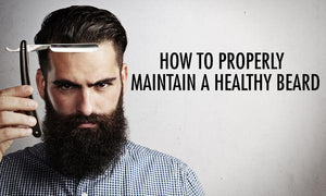 How to Properly Maintain a Healthy Beard