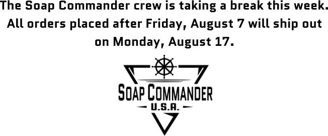 The Soap Commander crew is taking a break this week.  All orders placed after Friday, August 7 will ship out on Monday, August 17.