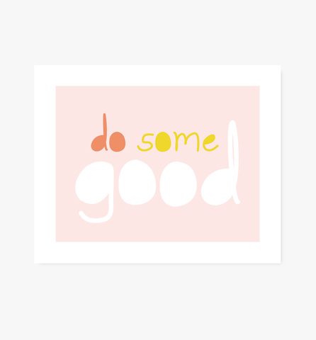 Do Some Good art print