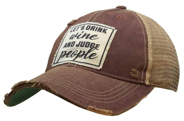 Let's Drink Wine & Judge People Distressed Hat