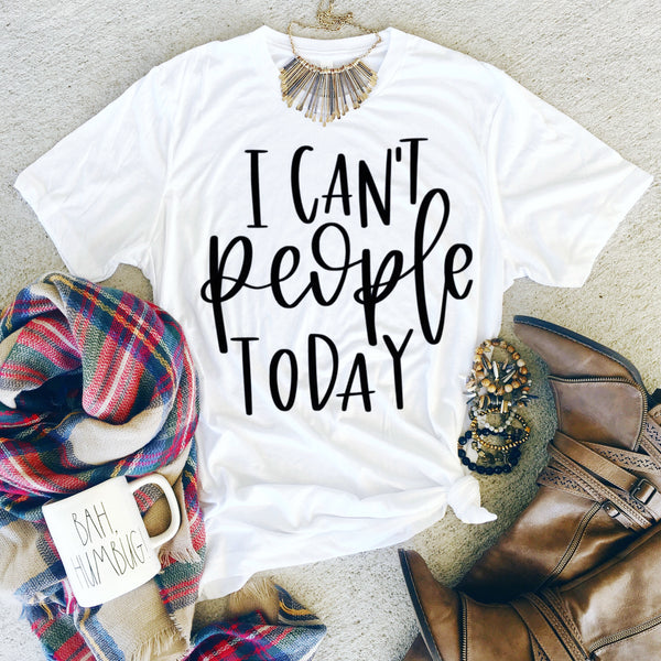 I Can't People Today - Shirt