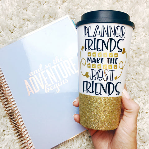 Planner Friends Make The Best Friends - To Go Cup