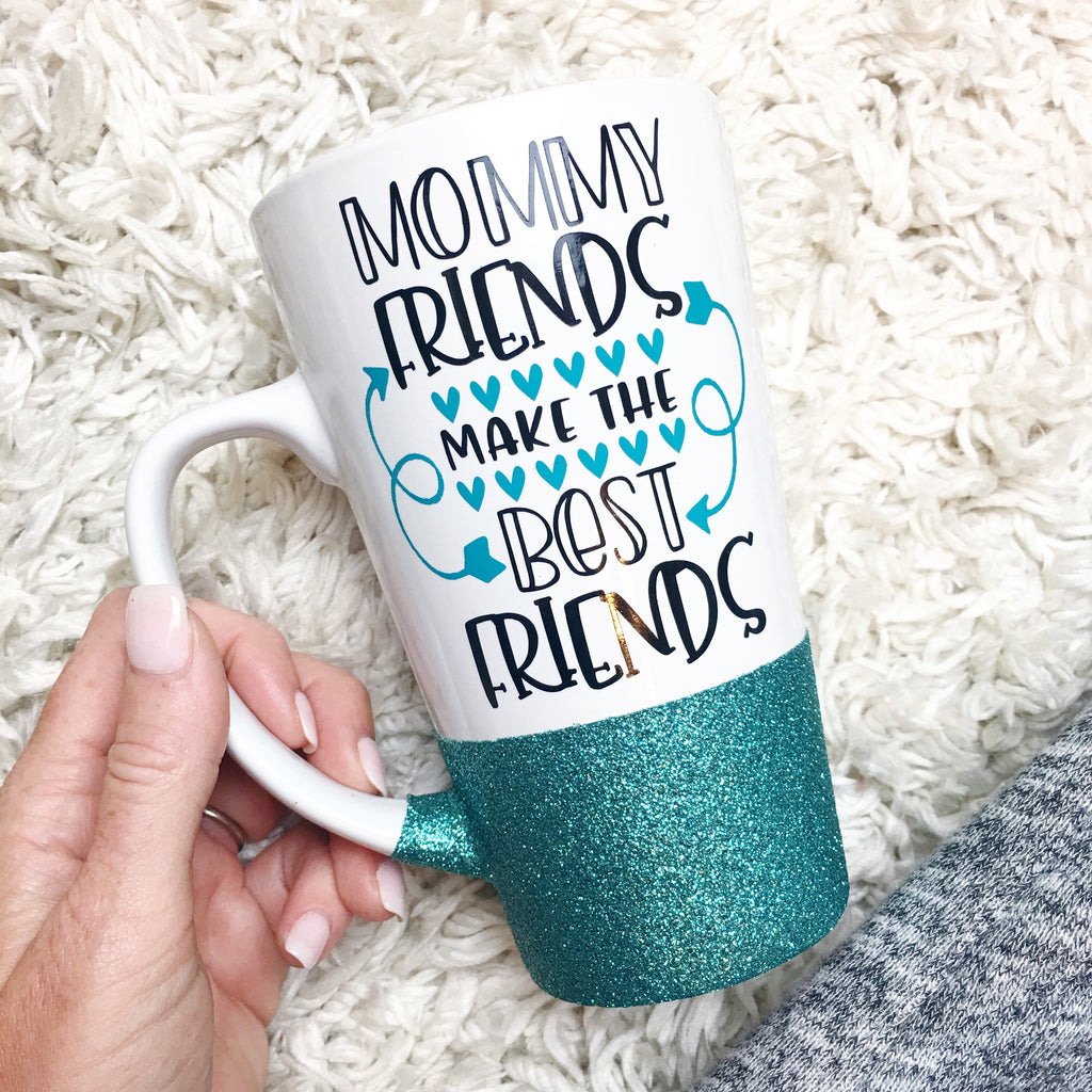Mommy Friends Make The Best Friends - Coffee Mug