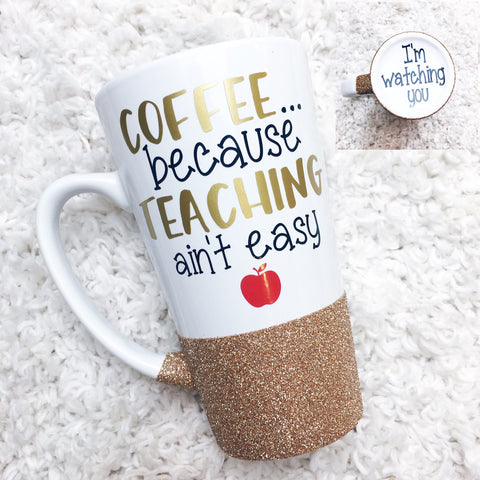 Coffee Because Teaching Ain't Easy - Coffee Mug