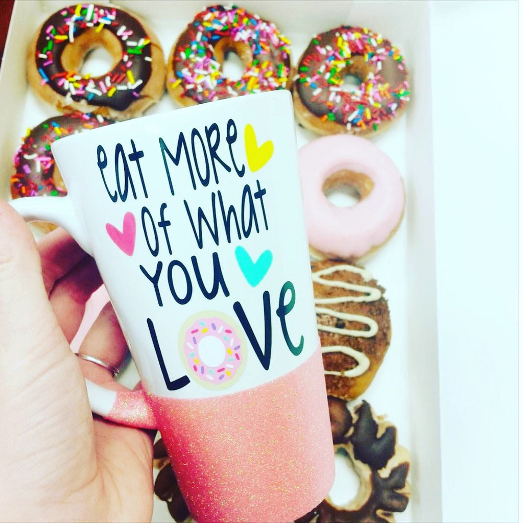 Eat More Of What You Love - Coffee Mug
