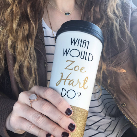What Would Zoe Hart Do - To Go Cup