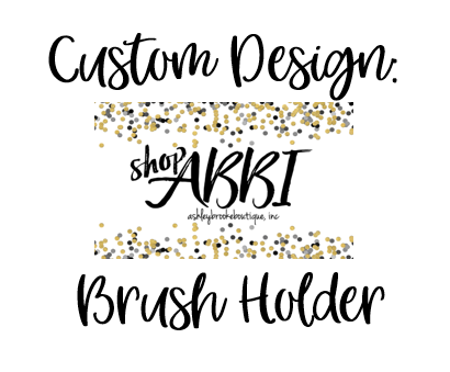 Custom Design - Brush Holder