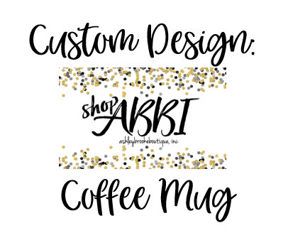 Custom Design - Coffee Mug