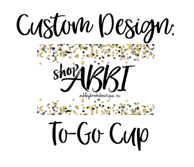 Custom Design - To Go Cup