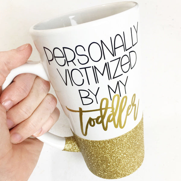 Personally Victimized By My Toddler - Coffee Mug