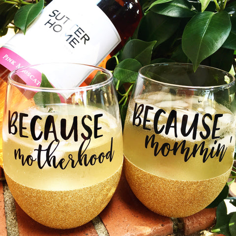 Because Motherhood and Mommin' - Wine Glass