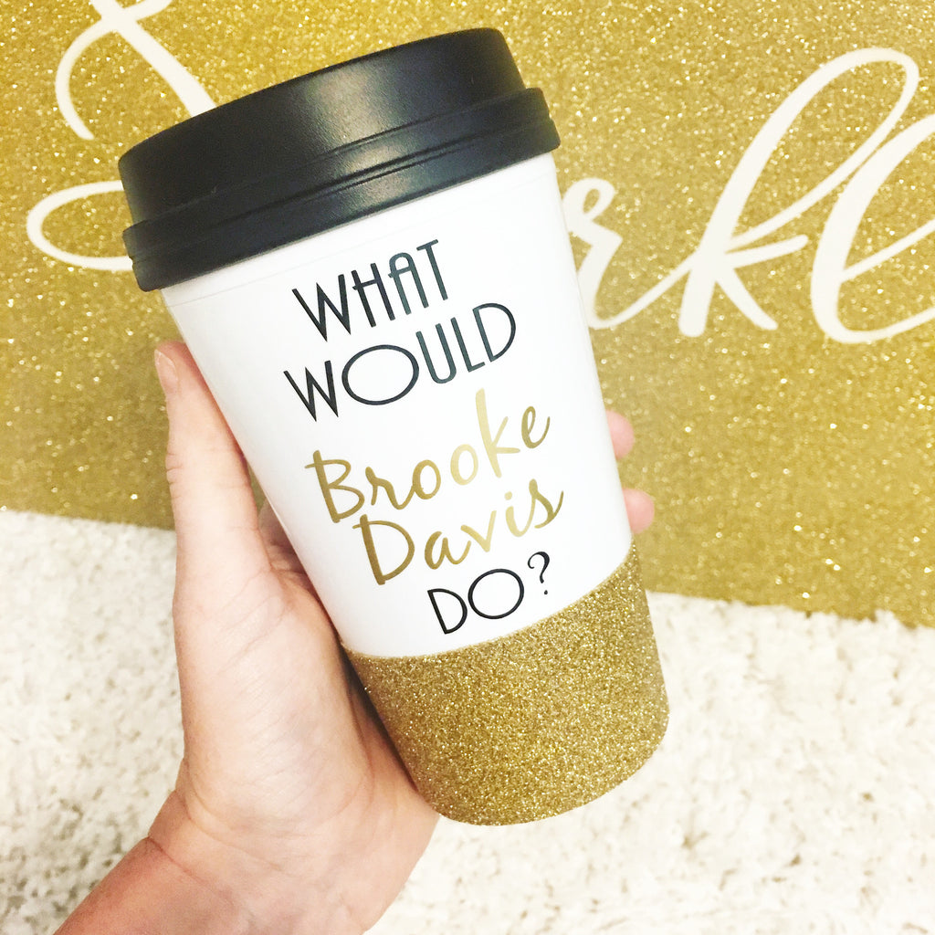 What Would Brooke Davis Do - To Go Cup