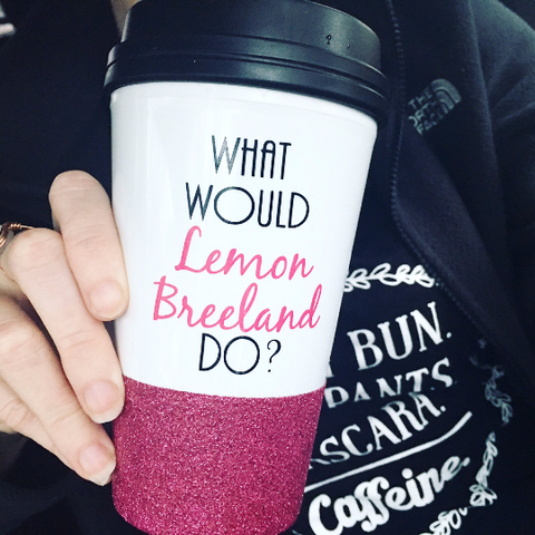 What Would Lemon Breeland Do - To Go Cup
