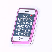 My Battery is Dying and so is my Heart Sticker