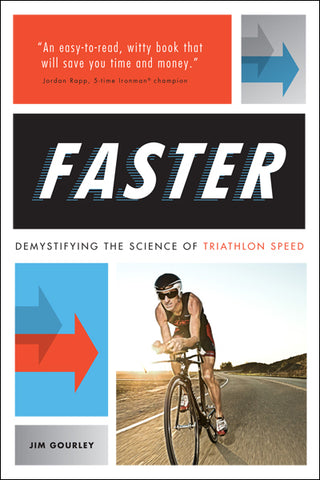 FASTER - Demystifying the Science of Triathlon Speed By Jim Gourley
