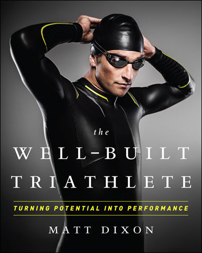 The Well Built Triathlete - by Matt Dixon