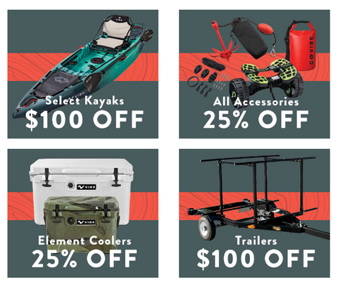 Receive a $50 Gift Card with the purchase of a Vibe Kayak. Save $100 on select kayaks and trailers, as well as 25% off all kayak fishing gear and accessories and Vibe Element Coolers.