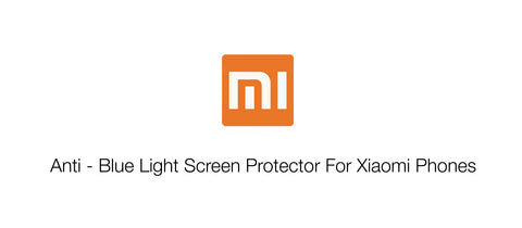 Anti - Blue Light Screen Protector For Xiaomi Phones