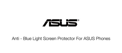 Anti - Blue Light Screen Protector For ASUS Phones