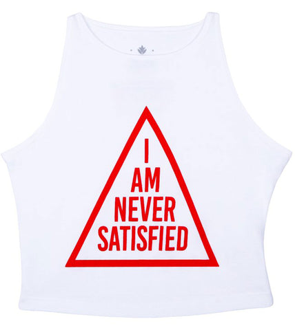 I Am Never Satisfied Crop Top