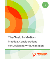 The Web In Motion: Practical Considerations For Designing With Animation