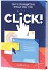 Click! How to Encourage Clicks Without Shady Tricks (Print + eBook)