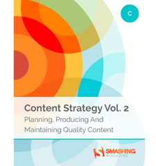 Content Strategy, Vol. 2: Planning, Producing And Maintaining Quality Content